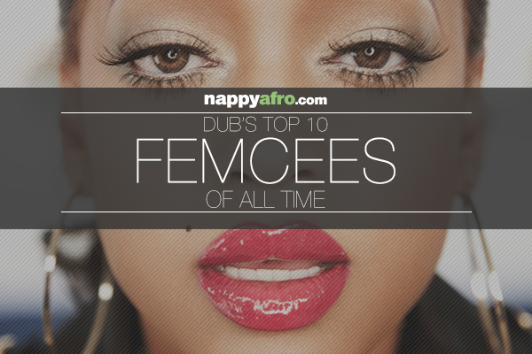 Dub's Top 10 Femcees of All Time