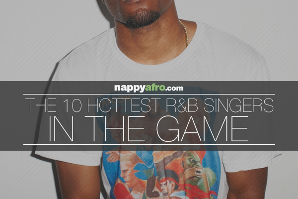 The 10 Hottest R&B